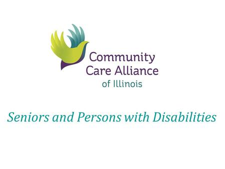 Seniors and Persons with Disabilities. Company Overview Parent Company Established in 1995 Serving TANF Population Over 85,000 enrollees Non-for Profit.