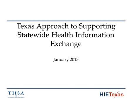 Texas Approach to Supporting Statewide Health Information Exchange January 2013.