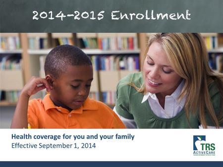 1 Health coverage for you and your family Effective September 1, 2014.