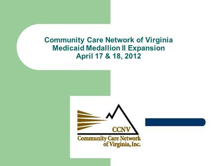 Community Care Network of Virginia Medicaid Medallion II Expansion April 17 & 18, 2012.