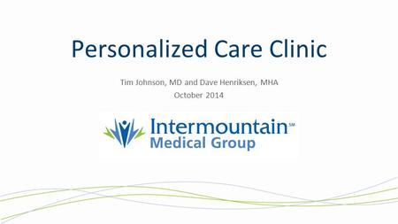 Personalized Care Clinic Tim Johnson, MD and Dave Henriksen, MHA October 2014.
