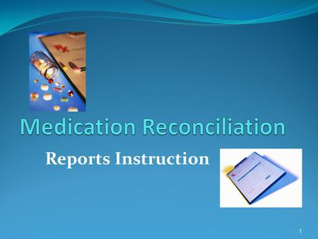 "Reports Instruction 1. Medication Reconciliation Report To complete the medication reconciliation report, check EITHER the box ""CONT"" to continue OR ""STOP"""
