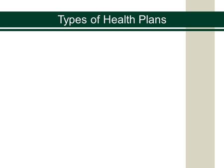 Types of Health Plans. The practice of medicine is complicated and expensive Medical insurance often covers routine care, such as annual physicals, and.