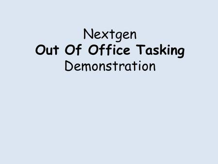 Nextgen Out Of Office Tasking Demonstration. Out Of Office Tasking Residency programs are like large group practices full of part-time physicians, since.