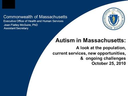 Commonwealth of Massachusetts Executive Office of Health and Human Services Autism in Massachusetts: A look at the population, current services, new opportunities,