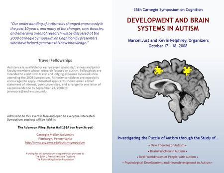 Marcel Just and Kevin Pelphrey, Organizers New Theories of Autism Brain Function in Autism Real-World Issues of People with Autism Psychological Development.