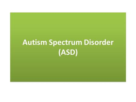 Autism Spectrum Disorder (ASD). Quote When you have met one student with Autism, you have met one student with Autism. What does this imply??