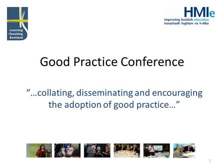 "1 Good Practice Conference ""…collating, disseminating and encouraging the adoption of good practice…"""