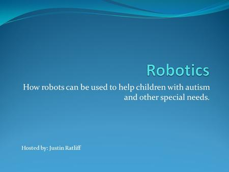 How robots can be used to help children with autism and other special needs. Hosted by: Justin Ratliff.