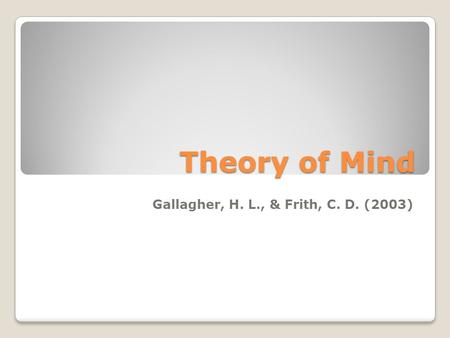 Theory of Mind Gallagher, H. L., & Frith, C. D. (2003)