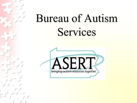 Bureau of Autism Services. ASERT (Autism Services, Education, Research, and Training) Autism Services - Ensure that people living with autism and their.