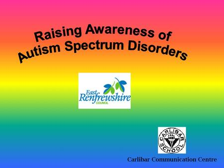 Carlibar Communication Centre What do you think Autism is?