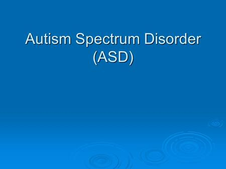 Autism Spectrum Disorder (ASD). Alright…so what's the point? St Pat's is an inclusive school St Pat's is an inclusive school Associated behaviours with.