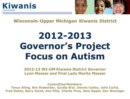 Wisconsin-Upper Michigan Kiwanis District 2012-2013 Governor's Project Focus on Autism 2012-13 WI-UM Kiwanis District Governor Lynn Messer and First Lady.