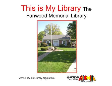 This is My Library The Fanwood Memorial Library www.TheJointLibrary.org/autism.
