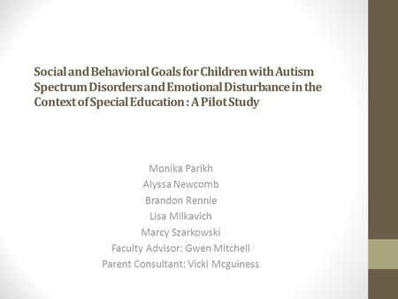 Social and Behavioral Goals for Children with Autism Spectrum Disorders and Emotional Disturbance in the Context of Special Education : A Pilot Study Monika.