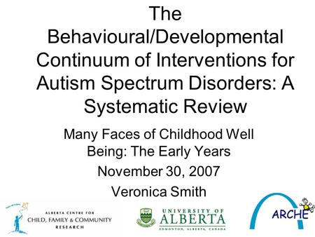 The Behavioural/Developmental Continuum of Interventions for Autism Spectrum Disorders: A Systematic Review Many Faces of Childhood Well Being: The Early.