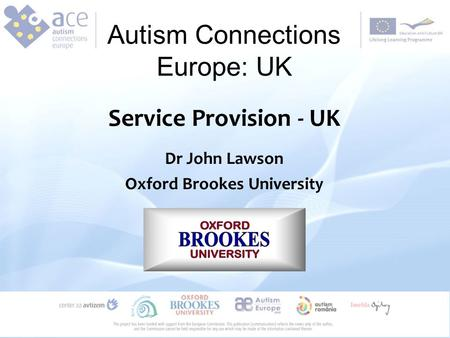 Autism Connections Europe: UK Service Provision - UK Dr John Lawson Oxford Brookes University.