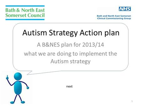 Autism Strategy Action plan A B&NES plan for 2013/14 what we are doing to implement the Autism strategy next 1.