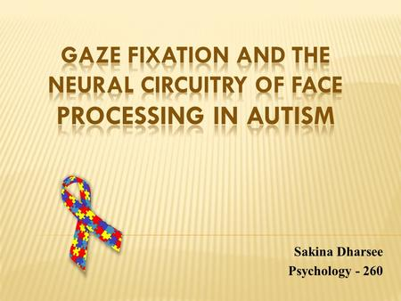 Sakina Dharsee Psychology - 260. Introduction Autism: Developmental disorder, unique profile of social and emotional behavior. Symptomatology: Diminished.