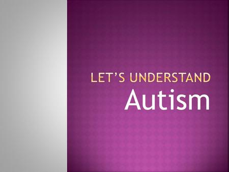 Autism.  Autism is a developmental disorder that appears in the first 3 years of life, and affects the brain's normal development of social and communication.
