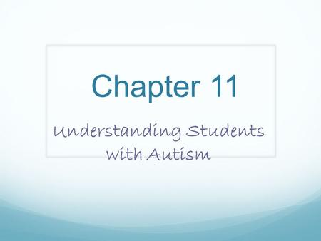 Chapter 11 Understanding Students with Autism. Defining Autism IDEA: Autism is a developmental disability that affects children prior to the age of three.