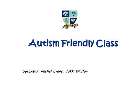 Autism Friendly Class Speakers: Rachel Evans, Jakki Walton.