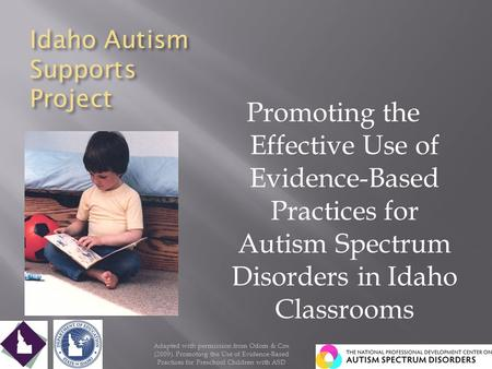 Idaho Autism Supports Project Promoting the Effective Use of Evidence-Based Practices for Autism Spectrum Disorders in Idaho Classrooms 1 Adapted with.