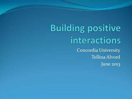 Concordia University Tellina Alvord June 2013. Introduction Classroom interactions have an impact on how students relate to each other. Too often, especially.