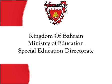 Kingdom Of Bahrain Ministry of Education Special Education Directorate.