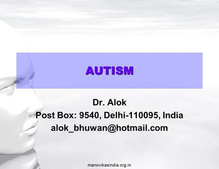 Manovikasindia.org.in Dr. Alok Post Box: 9540, Delhi-110095, India AUTISM.