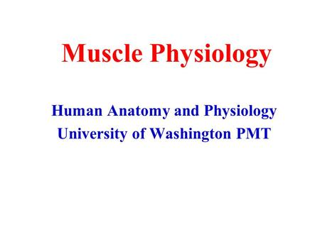 Muscle Physiology Human Anatomy and Physiology University of Washington PMT.