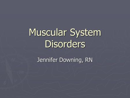 Muscular System Disorders Jennifer Downing, RN. Muscle Tone- state of partial contraction (ready to pull) ► Loss of muscle tone: ► 1) Can occur in severe.