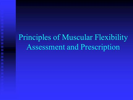 Principles of Muscular Flexibility Assessment and Prescription.