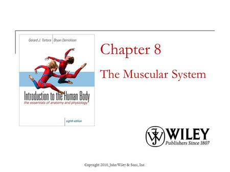 Copyright 2010, John Wiley & Sons, Inc. Chapter 8 The Muscular System.