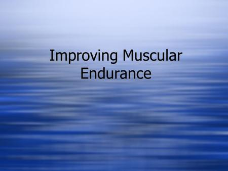 Improving Muscular Endurance. Muscular Endurance Versus Cardiovascular Fitness Cardiovascular Fitness is the ability of the heart lungs and blood vessels.
