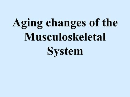 Aging changes of the Musculoskeletal System