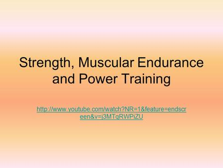 Strength, Muscular Endurance and Power Training  een&v=j3MTqRWPiZU.