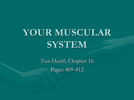 YOUR MUSCULAR SYSTEM Teen Health, Chapter 16 Pages 409-412.