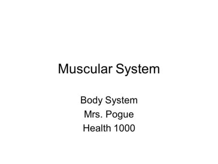 Muscular System Body System Mrs. Pogue Health 1000.
