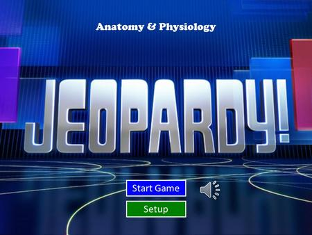 Start Game Setup Anatomy & Physiology Integumentary, Skeletal, Muscular © 2008 by Mr. Mayers Nervous Circulatory, Respiratory, Excretory Digestive, Endocrine.
