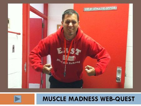 MUSCLE MADNESS WEB-QUEST. Be sure to follow the directions at each webpage and take time to learn about your muscles. Use the links provided to complete.