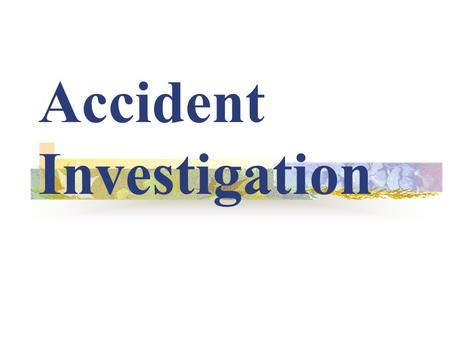 Accident Investigation. Objectives Explain the meaning and impact of accidents Identify different types of accident causes Know the purpose of accident.