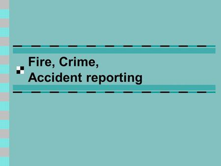 Fire, Crime, Accident reporting. Preparation Sometimes you can check your newspaper library. At other times, breaking news is occurring and you must gather.