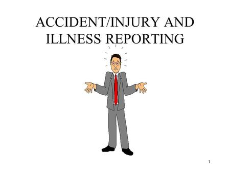 1 ACCIDENT/INJURY AND ILLNESS REPORTING. 2 DEFINITION OF AN INJURY Any incident such as a cut, fracture, sprain, amputation, etc. which results from a.