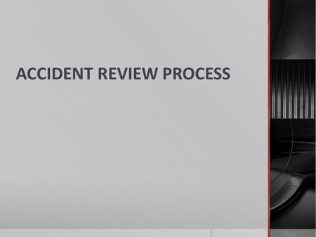 ACCIDENT REVIEW PROCESS. OBJECTIVES After completing this lesson the participants will be able to: Understand the role of an Accident Review Board/Board.