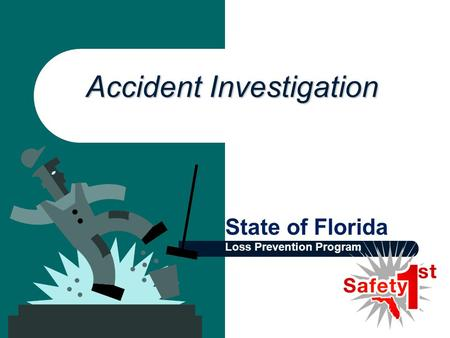 Accident Investigation State of Florida Loss Prevention Program.