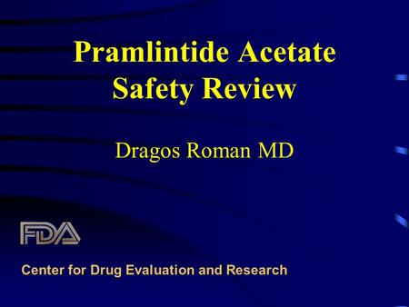 Pramlintide Acetate Safety Review Dragos Roman MD Center for Drug Evaluation and Research.