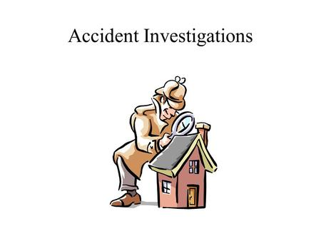 Accident Investigations. The Purpose of Investigation Determine the root cause so that steps can be taken to remove causes and prevent recurrence of similar.