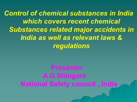 Control of chemical substances in India which covers recent chemical Substances related major accidents in India as well as relevant laws & regulations.